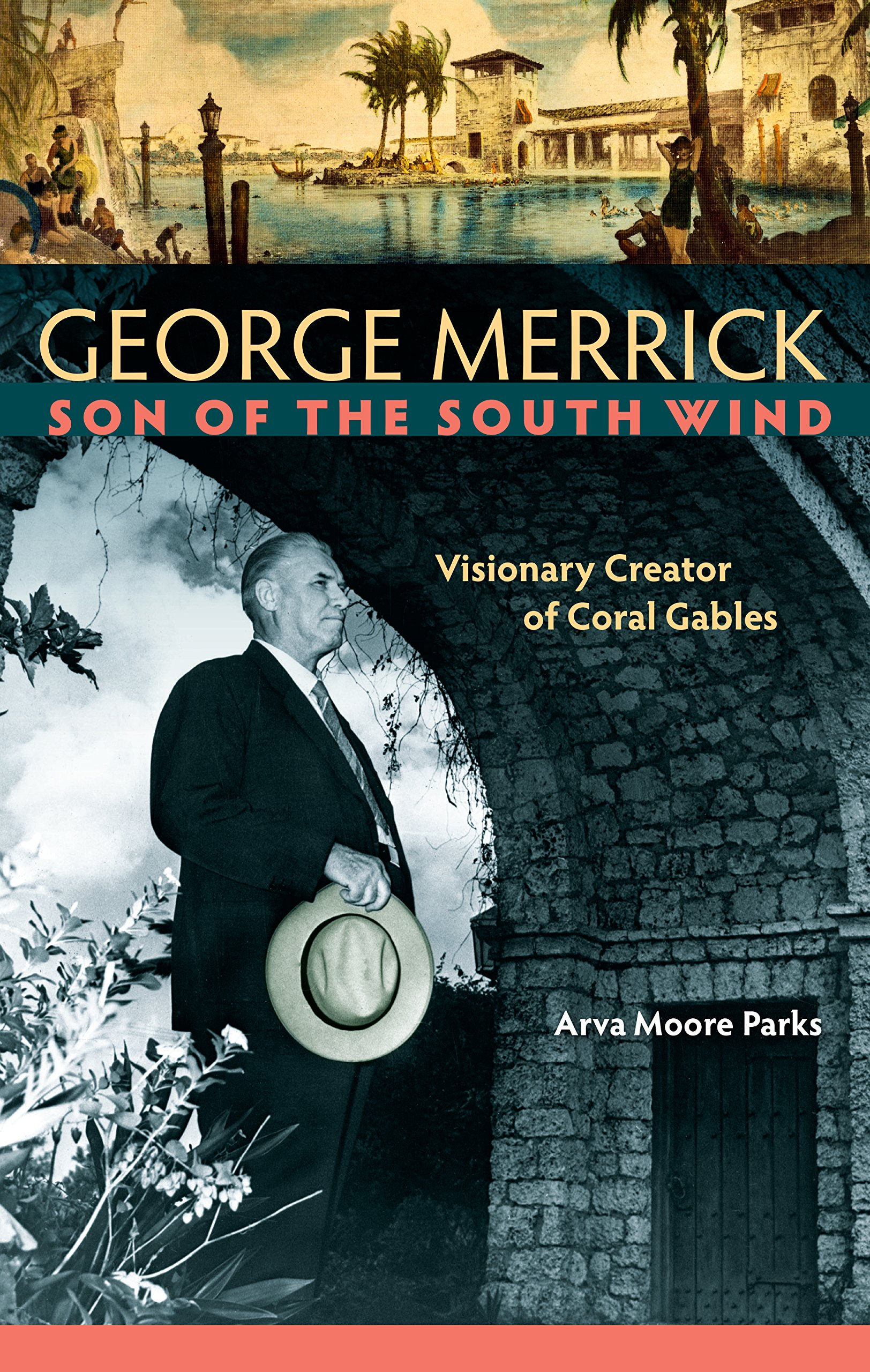 George Merrick, Son of the South Wind: Visionary Creator of Coral Gables book cover