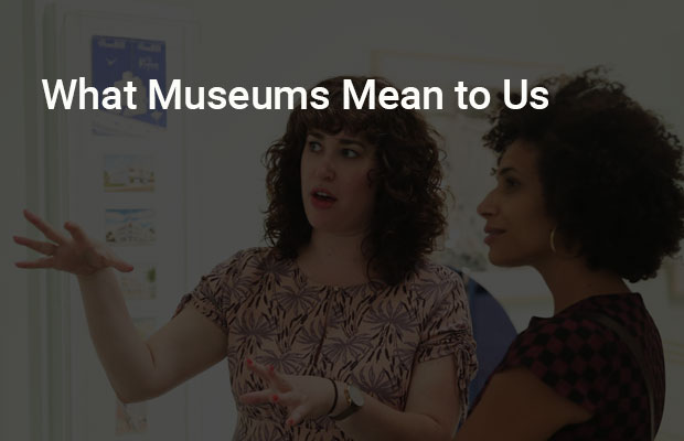 What Museums Mean to Us